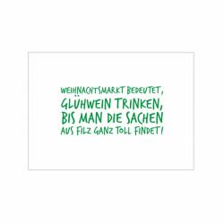 Postkarte - Weihnachtsmarkt bedeutet Glühwein trinken bis mann die Sachen aus Filz ganz toll findet