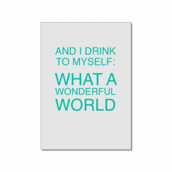 Postkarte - and I drink to myself, what a wonderful world
